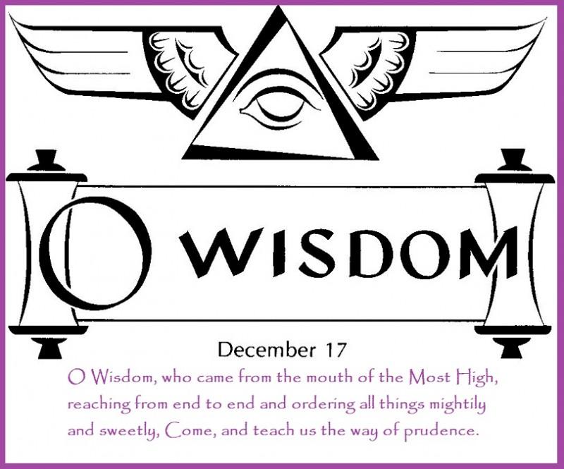 O Sapientia (December 17) O Wisdom (Eccl 24: 5)
